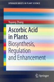 Ascorbic Acid in PlantsBiosynthesis, Regulation and Enhancement【電子書籍】[ Yuyang Zhang ]