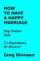 How To Have A Happy Marriage Dog Trainer Style Co-Dependency Or Divorce?
