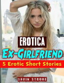 Erotica: Ex-girlfriend: 5 Erotic Short Stories