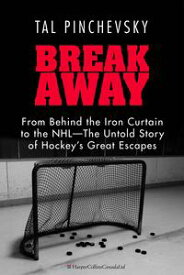 BreakawayFrom Behind the Iron Curtain to the NHLーThe Untold Story of Hockey's Great Escapes【電子書籍】[ Tal Pinchevsky ]