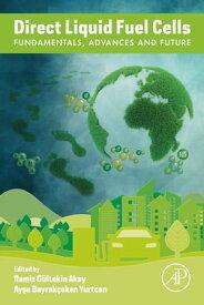 Direct Liquid Fuel Cells Fundamentals, Advances and Future【電子書籍】