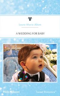 A Wedding For Baby【電子書籍】[ Laura Marie Altom ]