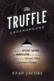 The Truffle UndergroundA Tale of Mystery, Mayhem, and Manipulation in the Shadowy Market of the World's Most Expensive Fungus【電子書籍】[ Ryan Jacobs ]