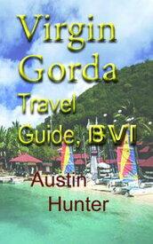 Virgin Gorda Travel Guide, BVI: Tourism【電子書籍】[ Austin Hunter ]