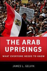 The Arab Uprisings:What Everyone Needs to KnowWhat Everyone Needs to Know?【電子書籍】[ James L. Gelvin ]