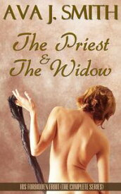 The Priest & The Widow (Taboo BDSM) His Forbidden Fruit: The Complete Series【電子書籍】[ Ava J. Smith ]