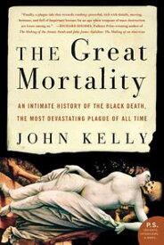 The Great MortalityAn Intimate History of the Black Death, the Most Devastating Plague of All Time【電子書籍】[ John Kelly ]