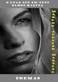 O Luar Que Em Teus Olhos Habita【電子書籍】[ Marcos Avelino Martins ]