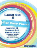 Classical Magic 33 - For Easy Piano Gavotte Bwv 816 Violet Waltz Op 148 Where the Bee Sucks Letter Names Emb…