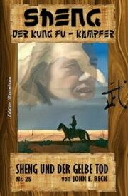 Sheng #25: Sheng und der Gelbe Tod【電子書籍】[ John F. Beck ]