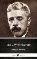 The City of Pleasure by Arnold Bennett - Delphi Classics (Illustrated)