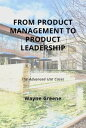 From Product Management To Product LeadershipThe Advanced Use Cases【電子書籍】[ Wayne...