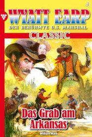 Wyatt Earp Classic 4 ? WesternDas Grab am Arkansas【電子書籍】[ William Mark ]