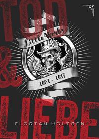 Tod & Liebe - Little Works (2002 - 2017)【電子書籍】[ Florian H?ltgen ]