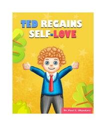Ted Regains Self-Love【電子書籍】[ Dr. Paul C. Okonkwo ]