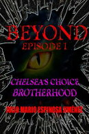 Beyond Episode I: Chelsea's Choice / Brotherhood