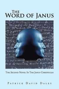 The Word of JanusThe Second Novel in the Janus Chronicles【電子書籍】[ Patrick David Daley ]