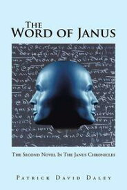 The Word of Janus The Second Novel in the Janus Chronicles【電子書籍】[ Patrick David Daley ]