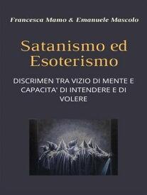 Satanismo ed esoterismo DISCRIMEN TRA VIZIO DI MENTE E CAPACITA' DI INTENDERE E DI VOLERE【電子書籍】[ Francesca Mamo ]