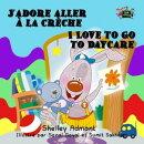 J'adore aller à la crèche I Love to Go to Daycare (French English Bilingual)