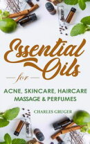 Essential Oils for Acne, Skin Care, Hair Care, Massage and Perfumes: 120 Essential Oil Blends and Recipes fo…