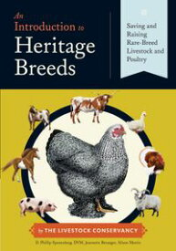 An Introduction to Heritage BreedsSaving and Raising Rare-Breed Livestock and Poultry【電子書籍】[ Jeannette Beranger ]