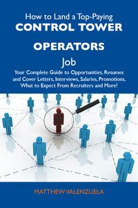 HowtoLandaTop-PayingControltoweroperatorsJob:YourCompleteGuidetoOpportunities,ResumesandCoverLetters,Interviews,Salaries,Promotions,WhattoExpectFromRecruitersandMore