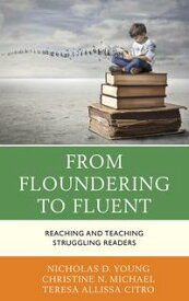 From Floundering to FluentReaching and Teaching Struggling Readers【電子書籍】[ Nicholas D. Young ]