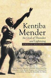 Kentiba Mender the God of Thunder and LightningHow Kentiba Mender Liberated Africa from the Clutches of the British Empire and Defeated the Colonialists, During the Scramble for Africa【電子書籍】[ Embaye Melekin ]