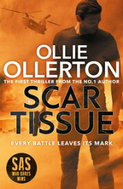 Scar Tissue The Debut Thriller from the No.1 Bestselling Author and Star of SAS: Who Dares Wins【電子書籍】[ Ollie Ollerton ]