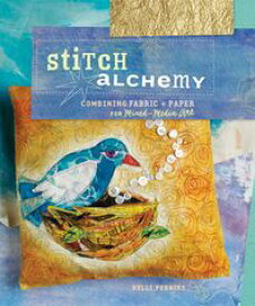 Stitch AlchemyCombining Fabric and Paper for Mixed-Media Art【電子書籍】[ Kelli Perkins ]
