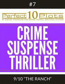 """Perfect 10 Crime / Suspense / Thriller Plots #7-9 """"THE RANCH""""Premium Pre-Made Story Writing Template System【電子書籍】[ Perfect 10 Plots ]"""