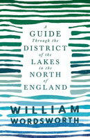 A Guide Through the District of the Lakes in the North of England