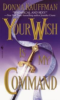 Your Wish Is My CommandA Novel【電子書籍】[ Donna Kauffman ]