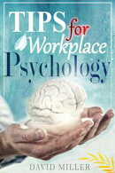 Psychology - A Simple Guide to Workplace Psychology Tips for the Employee
