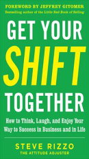 Get Your SHIFT Together: How to Think, Laugh, and Enjoy Your Way to Success in Business and in Life, with a …