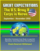Great Expectations: The U.S. Army X Corps in Korea, September - November 1950, MacArthur Command, Case Study…