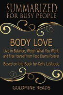 Summary: Body Love - Summarized for Busy People