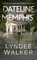 Dateline Memphis: A Nichelle Clarke Crime Thriller Novella