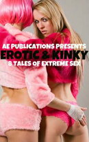 Erotic & Kinky: 8 Tales Of Extreme Sex