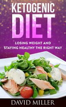 Ketogenic Diet - Losing Weight and Staying Healthy the Right Way
