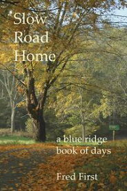 Slow Road Home ~ a Blue Ridge Book of Days【電子書籍】[ Fred First ]