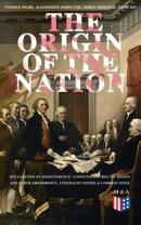 The Origin of the Nation: Declaration of Independence, Constitution, Bill of Rights and Other Amendments, Fe…