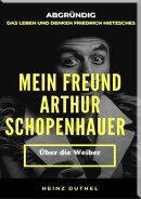 MEIN FREUND FRIEDRICH NIETZSCHES MEIN FREUND ARTHUR SCHOPENHAUER