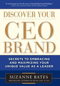 Discover Your CEO Brand: Secrets to Embracing and Maximizing Your Unique Value as a Leader【電子書籍】[ Suzanne Bates ]