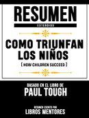 Resumen Extendido: Como Triunfan Los Niños (How Children Succeed) - Basado En El Libro De Paul Tough