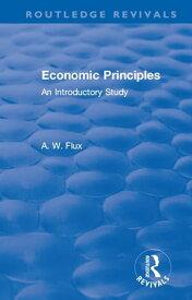 Revival: Economic Principles (1904)An Introductory Study【電子書籍】[ A.W. Flux ]