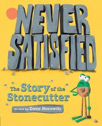 Never Satisfied: The Story of The Stonecutter【電子書籍】[ Dave Horowitz ]