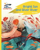 Reading Planet - Bright Sun and Silver River - Yellow Plus: Rocket Phonics