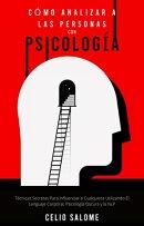 Cómo Analizar a las Personas con Psicología: Técnicas Secretas Para Influenciar a Cualquiera Utilizando E…